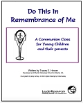 Do This in Remembrance of Me: A Communion Class for Young Children