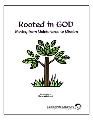 Rooted in God: Moving from Maintenance to Mission