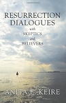 Resurrection Dialogues with Skeptics and Believers (Book)