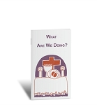 What Are We Doing? A Guide to the Eucharist (booklet)