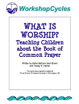 WorkshopCycles: What is Worship? Teaching Children About the Book of Common Prayer